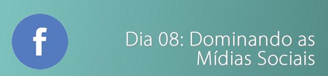 dia 08 - dominando as mídias sociais