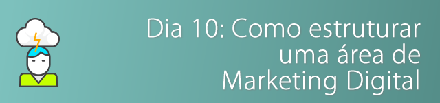 dia 10 - como estruturar uma área de marketing digital