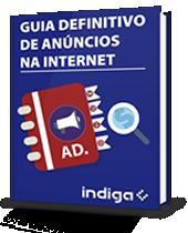 Guia Definitivo de Anúncios na  Internet - Indiga